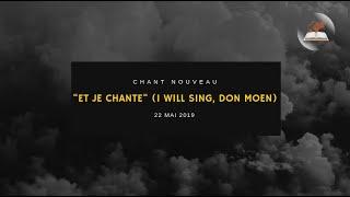 """""""Et je chante"""" (I will sing, Don moen) - 26/05/2019"""