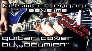 Killswitch Engage - Save Me - Guitar