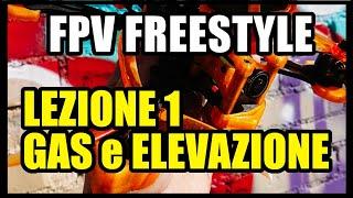 SCUOLA di DRONE FPV FREESTYLE // LEZIONE 1: COS'E' FPV FREESTYLE - CONTROLLO del GAS ed ELEVAZIONE