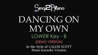 Dancing On My Own (Lower Key B   Piano Karaoke Demo) Calum Scott