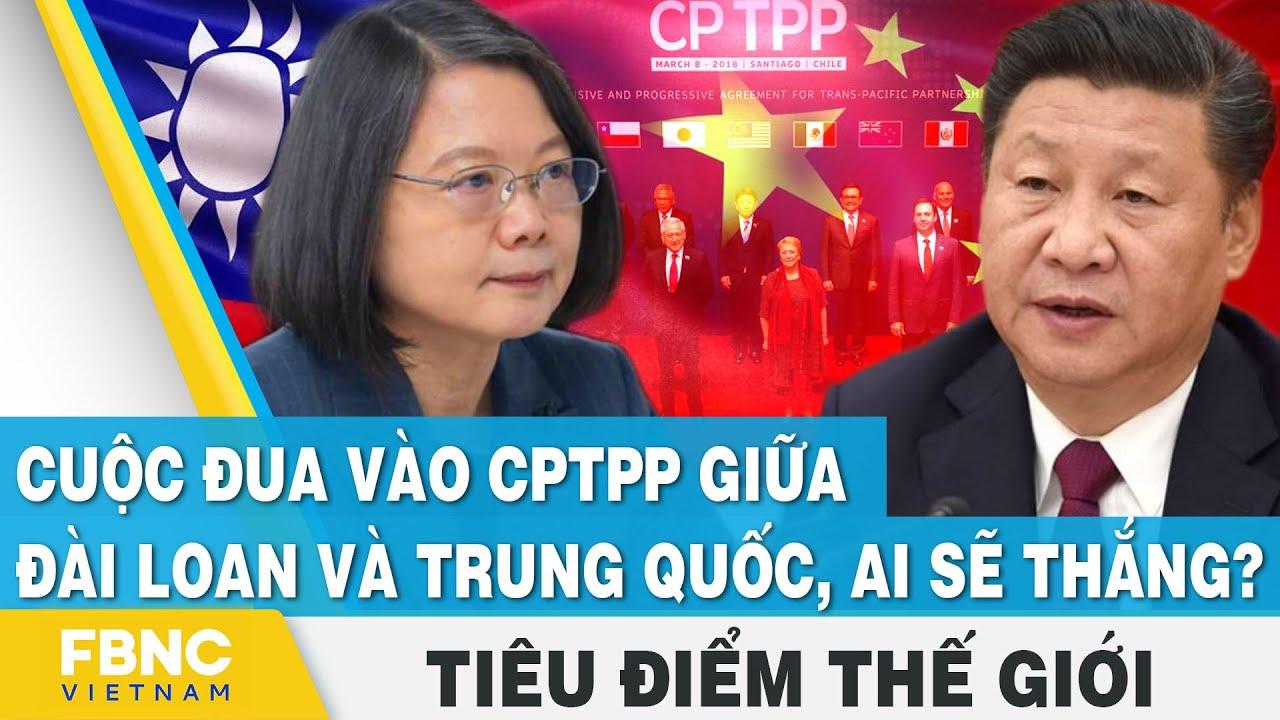 Tiêu điểm thế giới | Cuộc đua vào CPTPP giữa Đài Loan và Trung Quốc, ai sẽ thắng? | FBNC thumbnail