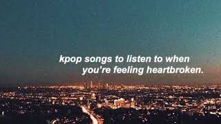 kpop songs to listen to when you're sad   kpop playlist
