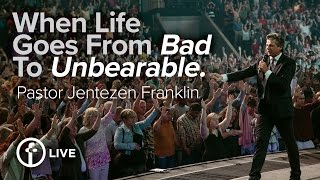 When Life Goes From Bad To Unbearable by Jentezen Franklin