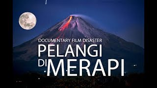 Documentary Film Disaster | Pelangi di Merapi