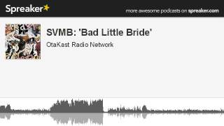 SVMB Bad Little Bride Part 1 Of 3 Made With Spreaker