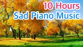 10 HOURS of SAD PIANO Music Instrumental Songs that Make You Cry Beautiful but Sentimental Love