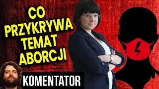 Co Przykrywa Wyciągnięty po 3 latach Temat Aborcji – Analiza Komentator Polityka Szumowski