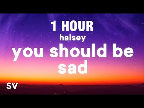 [1 HOUR] Halsey - You should be sad (Lyrics)