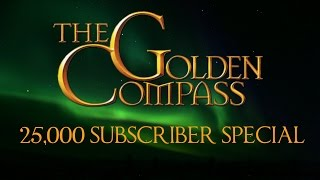The Golden Compass - 25,000 Subscriber Special