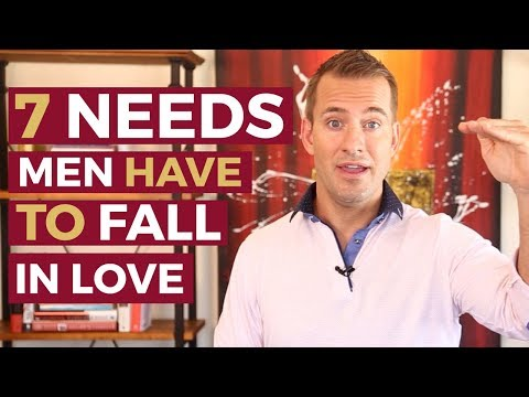 7 needs men have to fall in love with you