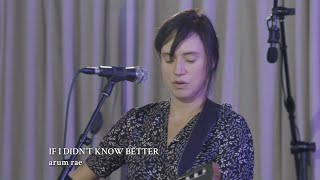 "Arum Rae | ""If I Didn't Know Better"""