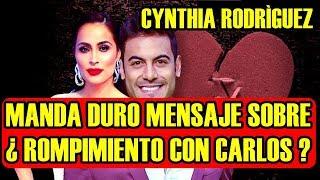 CYNTHIA RODRIGUEZ manda DURO MENSAJE sobre ¿ ROMPIMIENTO con CARLOS RIVERA ?