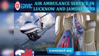 Pick Impressive Life Sever Air Ambulance Service in Lucknow by Medivic