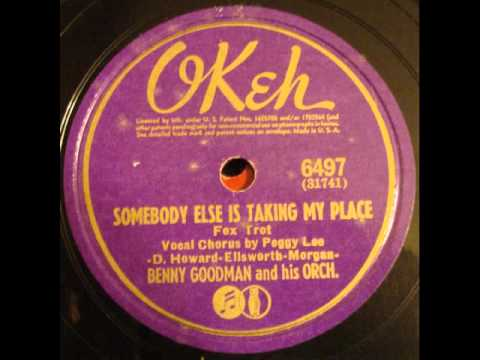 Somebody Else Is Taking My Place (1941) (Song) by Benny Goodman and Peggy Lee