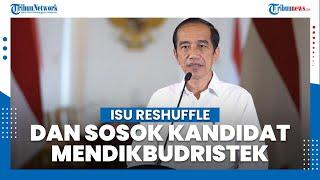 Isu Reshuffle Kabinet Jokowi: Bakal Dilakukan Pekan Ini hingga Sosok yang Layak Jadi Mendikbudristek
