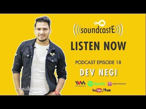9XM SoundcastE - PODCAST Ft. Dev Negi | Out Now
