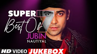 Super 7 : Best Of JUBIN NAUTIYAL Songs | Video Jukebox | Latest Hindi Romantic Songs - Download this Video in MP3, M4A, WEBM, MP4, 3GP