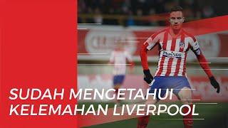 Jelang Laga, Pemain Atletico Madrid Mengaku Tahu Kekuatan dan Kelemahan Liverpool