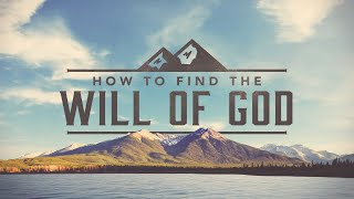 How to Find the Will of God