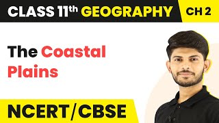 The Coastal Plains - Structure and Physiography | Class 11 Geography