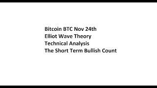 Bitcoin BTC Nov 24th Elliot Wave Theory Technical Analysis - The Short Term Bullish Count