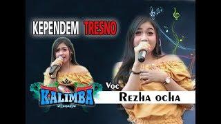KEPENDEM TRESNO Terbaru REZHA OCHA - OM KALIMBA MUSIC - LIVE BABADAN KARANGANOM KLATEN - 30 09  2018