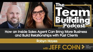 How an Inside Sales Agent Can Bring More Business and Build Relationships with Past Clients w/ Robyn
