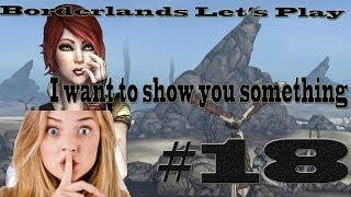 I want to show you a secret - Borderlands Let's Play Episode 18