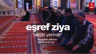"EŞREF ZİYA ""SECDE YERİNDE"""