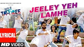 JEELEY YEH LAMHE Lyrical Video Song | DAYS OF TAFREE