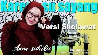 Karna Su Sayang Versi Sholawat - Cover By Ami Sahila
