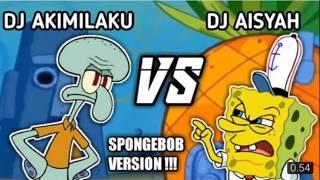TIK TOK SERU - DJ AKIMILAKU VS DJ AISYAH - Sepongbob Vs Sequitward.!!!