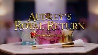 Audrey's Royal Return | A Descendants 3 Short Story