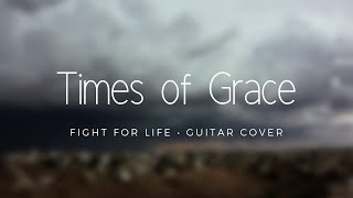Times of Grace - Fight For Life (Guitar Cover)