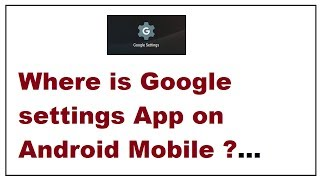 Where is Google settings App on Android Mobile