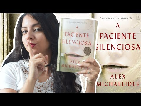 NÃO CONSEGUI PARAR DE LER: A PACIENTE SILENCIOSA, ALEX MICHAELIDES