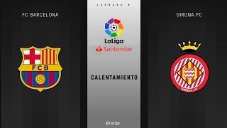 Calentamiento FC Barcelona vs Girona FC