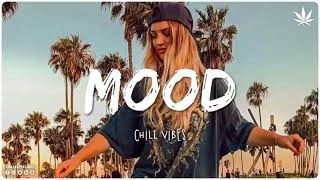 Mood - Chill Vibes 🌴🌴 English Chill Songs - Best Pop Mix