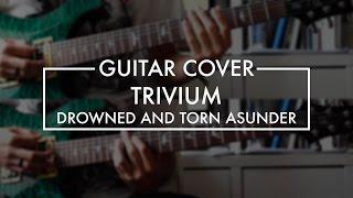Trivium - Drowned and Torn Asunder (Guitar Cover)