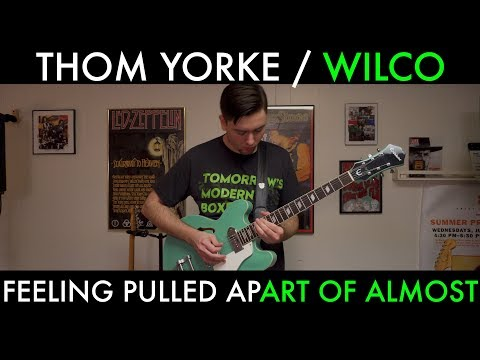 Thom Yorke / Wilco - Feeling Pulled Apart of Almost (Cover by Joe Edelmann)