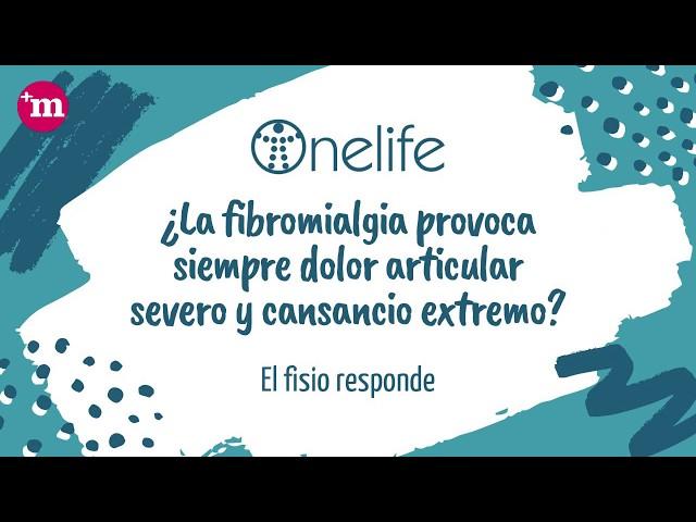 ¿La fibromialgia provoca siempre dolor articular severo y cansancio extremo? - Onelife  - Onelife - Tu clínica para el dolor