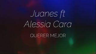 Juanes Ft Alessia Cara   Querer Mejor (Traduzione In ITALIANO)