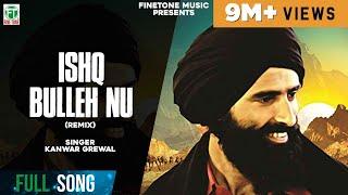 Ishq Bulleh Nu Nachave | (Remix Song) | Kanwar Grewal