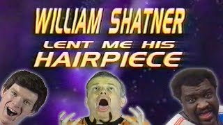 William Shatner Lent Me His Hairpiece