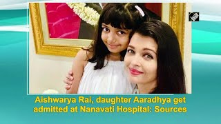 Aishwarya Rai, daughter Aaradhya get admitted at Nanavati Hospital: Sources - Download this Video in MP3, M4A, WEBM, MP4, 3GP