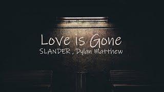 SLANDER , Dylan Matthew - Love is Gone (Acoustic) (Lyric Video)