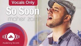 مازيكا Maher Zain - So Soon   Vocals Only - Official Music Video تحميل MP3