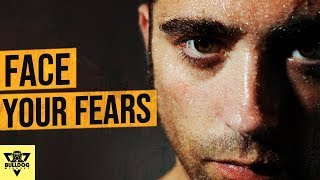 How to Overcome Fear - MAN UP and FACE Your FEARS