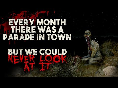"""""""Every month there was a parade in town, but we could never look at it"""" Creepypasta"""