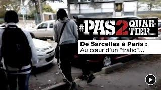 """De Sarcelles à Paris : #Pas2Quartier Au Cœur D'un """"trafic"""""""